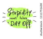 stupidity never takes a day off ... | Shutterstock .eps vector #1111751630