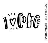 i love coffee. hand drawn... | Shutterstock .eps vector #1115484629