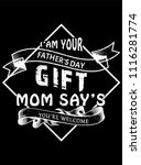 i am your father's day gift mom ... | Shutterstock .eps vector #1116281774