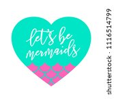lets be mermaid with heart.... | Shutterstock .eps vector #1116514799