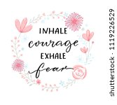 inhale courage exhale fear.... | Shutterstock .eps vector #1119226529