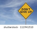 Don't Give Up Road Sign ...