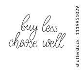 buy less  choose well. hand... | Shutterstock .eps vector #1119951029