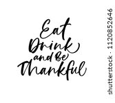 eat  drink and be thankful...   Shutterstock .eps vector #1120852646