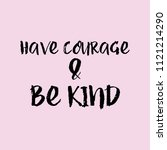 have courage and be kind saying ...   Shutterstock .eps vector #1121214290