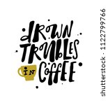 drown troubles in coffee. hand... | Shutterstock .eps vector #1122799766