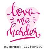 love me harder   handwritten...   Shutterstock .eps vector #1125454370