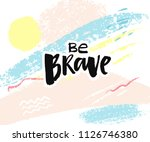 be brave. brush lettering... | Shutterstock .eps vector #1126746380
