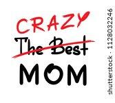 the best crazy mom  ... | Shutterstock .eps vector #1128032246