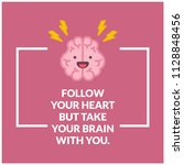 follow your heart but take your ... | Shutterstock .eps vector #1128848456