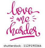 love me harder   handwritten...   Shutterstock . vector #1129190366
