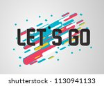 let's go  beautiful greeting... | Shutterstock .eps vector #1130941133