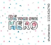 be your own hero print ...   Shutterstock .eps vector #1131426740