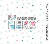 be your own hero print ...   Shutterstock .eps vector #1131426749