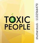 toxic people. art concept.... | Shutterstock .eps vector #1132566470