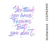 you think you have forever  but ... | Shutterstock .eps vector #1132965443