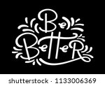 be better  hand lettered quote... | Shutterstock .eps vector #1133006369