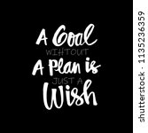 a goal without a plan is just a ... | Shutterstock .eps vector #1135236359