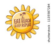 eat sleep beach repeat vector... | Shutterstock .eps vector #1135587284