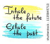 Inhale The Future Exhale The...