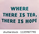 where there is tea  there is... | Shutterstock . vector #1135987790