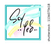 say yes   hand drawn beautiful... | Shutterstock .eps vector #1136075618