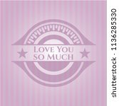 love you so much pink emblem.... | Shutterstock .eps vector #1136285330