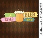 eat sleep beer repeat vector... | Shutterstock .eps vector #1136447939