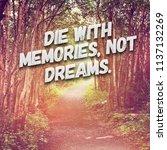 quote   die with memories not... | Shutterstock . vector #1137132269
