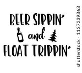 beer sippin' and float trippin' ... | Shutterstock .eps vector #1137239363
