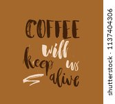 coffee will keep us alive.... | Shutterstock .eps vector #1137404306