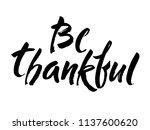 be thankful. modern brush... | Shutterstock .eps vector #1137600620