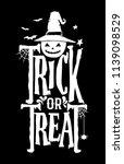 hand lettering trick or treat... | Shutterstock .eps vector #1139098529