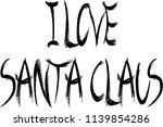 i love santa claus text sign... | Shutterstock .eps vector #1139854286
