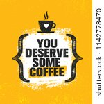 you deserve some coffee.... | Shutterstock .eps vector #1142778470