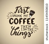 hand drawn coffee quote. first... | Shutterstock .eps vector #1145450810