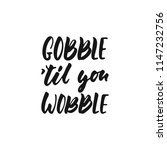 gobble til you wobble   hand... | Shutterstock .eps vector #1147232756