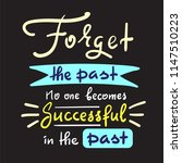 forget the past no one becomes... | Shutterstock .eps vector #1147510223