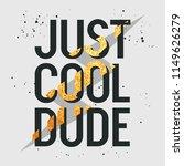 just cool dude slogan. t shirt... | Shutterstock .eps vector #1149626279
