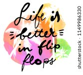 Life Is Better In Flip Flops....