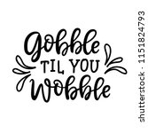Gobble til you wobble poster. Thanksgiving typography poster with hand drawn lettering. Autumn greeting card, planner sticker, t-shirt print, isolated on white background. Vector illustration.