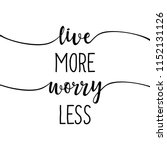 live more  worry less   slogan. ... | Shutterstock .eps vector #1152131126