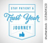 stay patient and trust your... | Shutterstock .eps vector #1153654123