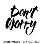 don t worry. hand lettering...   Shutterstock .eps vector #1157618560