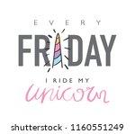 every friday i ride my unicorn... | Shutterstock .eps vector #1160551249