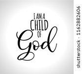 i am a child of god   hand... | Shutterstock .eps vector #1162882606