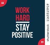work hard stay positive...   Shutterstock .eps vector #1165515919