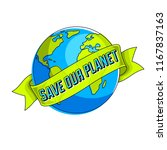 save the earth  protect our... | Shutterstock .eps vector #1167837163