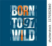 born to wild typography graphic ... | Shutterstock .eps vector #1170302860