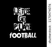 let's go play football slogan...   Shutterstock .eps vector #1170474076